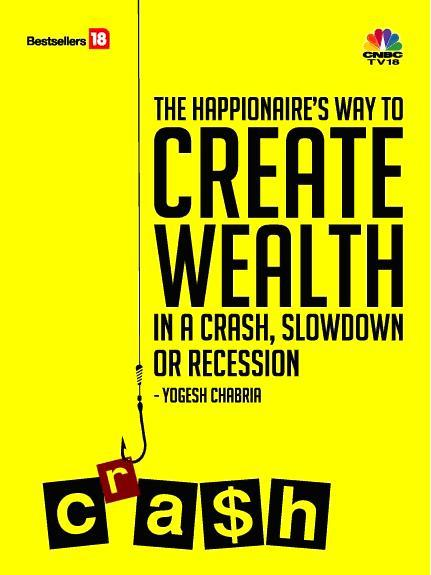The Happionaire's way  to CREATE WEALTH in a  CRASH, SLOWDOWN or RECESSION  -Yogesh Chabria